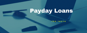 Payday Loans - The Truth